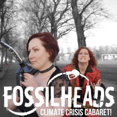 FOSSILHEADS: CLIMATE CRISIS CABARET!